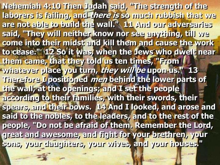 "Nehemiah 4:10 Then Judah said, ""The strength of the laborers is failing, and"