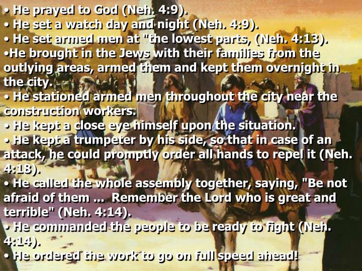 He prayed to God (Neh. 4:9).