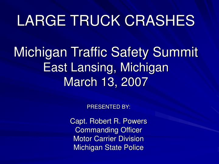 Large truck crashes michigan traffic safety summit east lansing michigan march 13 2007