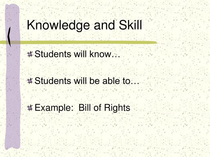 Knowledge and Skill