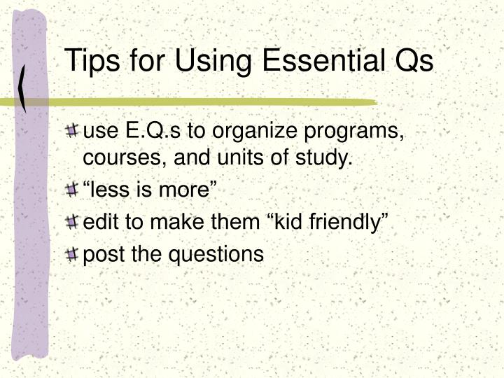 Tips for Using Essential Qs