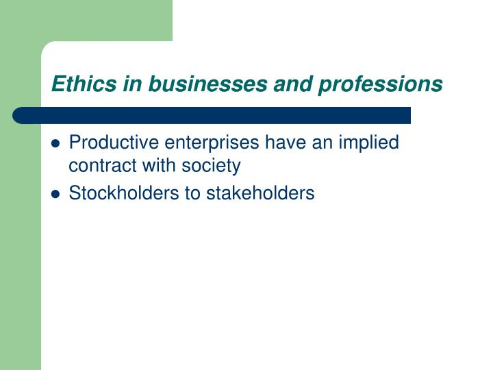Ethics in businesses and professions