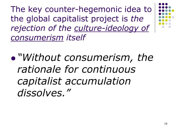 The key counter-hegemonic idea to the global capitalist project is