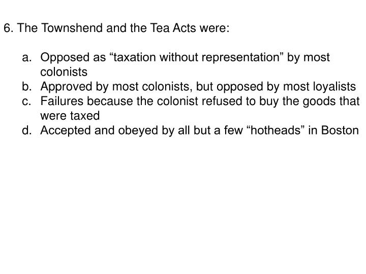 6. The Townshend and the Tea Acts were: