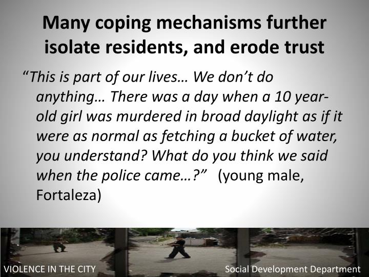 Many coping mechanisms further isolate residents, and erode trust