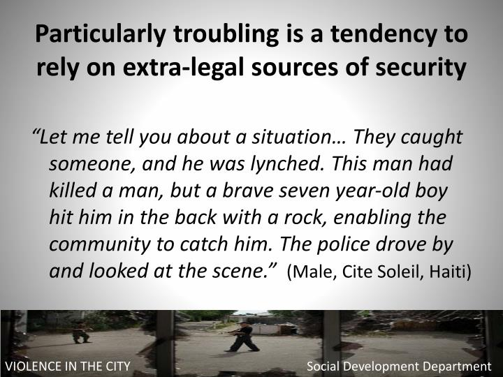 Particularly troubling is a tendency to rely on extra-legal sources of security