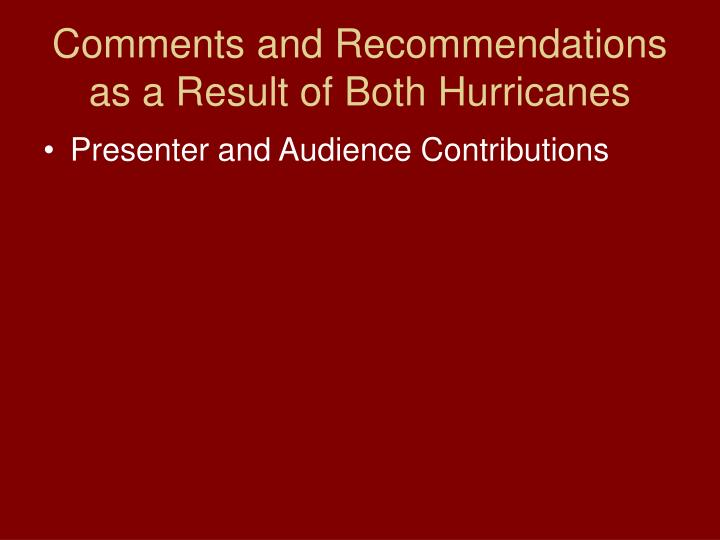 Comments and Recommendations as a Result of Both Hurricanes