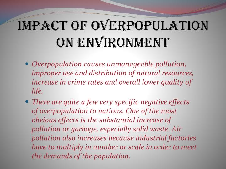 effects overpopulation essay Overpopulation crisis there are approximately 6 billion people on our planet now and by 2050 that this essay will demonstrate the negative social, economical and political effects on host countries.