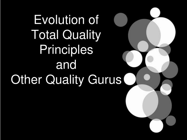 Evolution of total quality principles and other quality gurus
