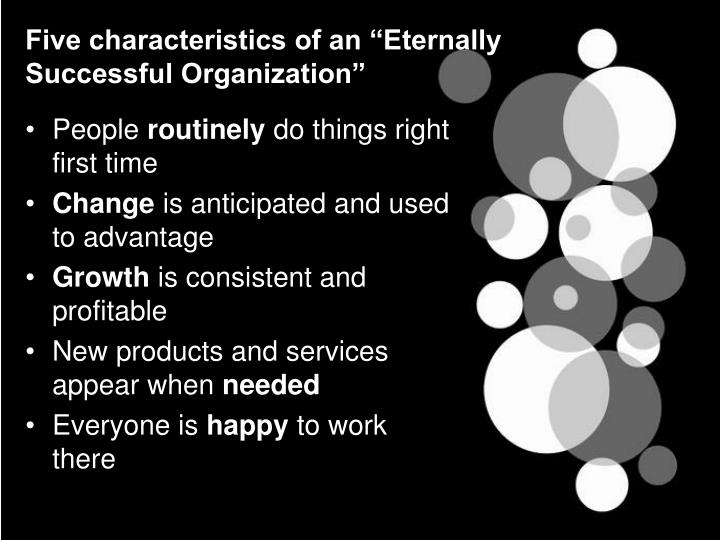 "Five characteristics of an ""Eternally Successful Organization"""