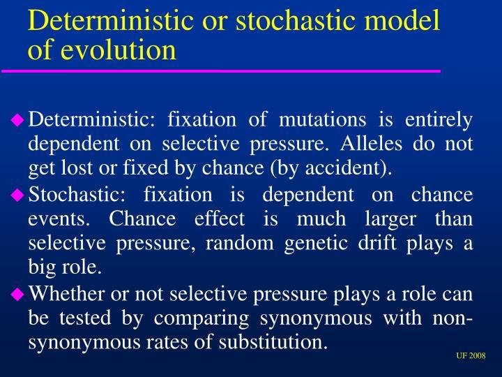 Deterministic or stochastic model of evolution