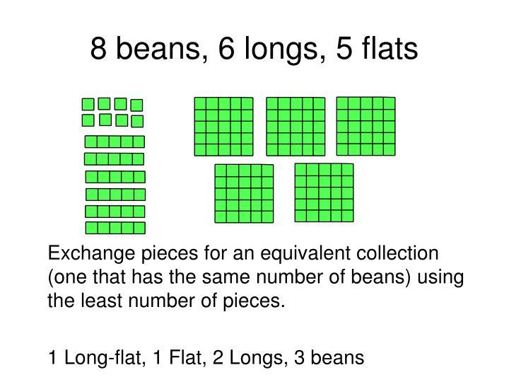 8 beans, 6 longs, 5 flats