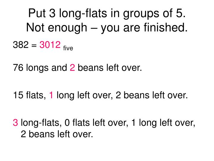 Put 3 long-flats in groups of 5.