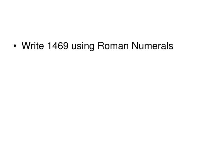 Write 1469 using Roman Numerals