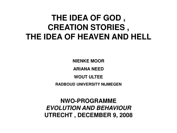 THE IDEA OF GOD ,                       CREATION STORIES ,                 THE IDEA OF HEAVEN AND HE...