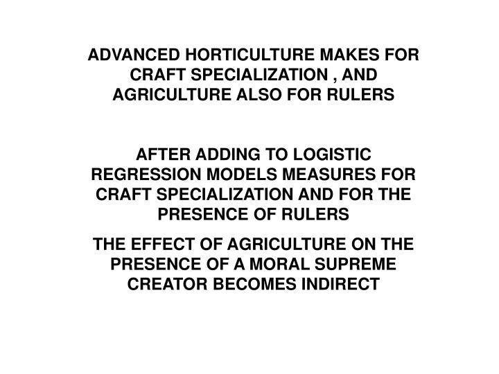 ADVANCED HORTICULTURE MAKES FOR CRAFT SPECIALIZATION , AND AGRICULTURE ALSO FOR RULERS