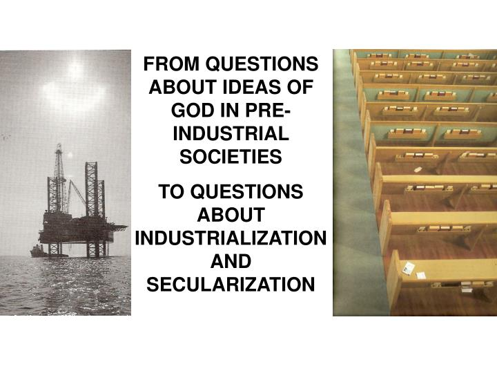 FROM QUESTIONS ABOUT IDEAS OF GOD IN PRE-INDUSTRIAL SOCIETIES