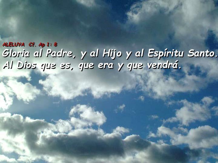 ALELUYA  Cf. Ap 1: 8