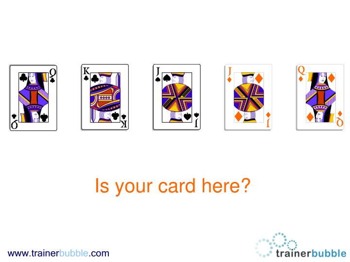 Is your card here?