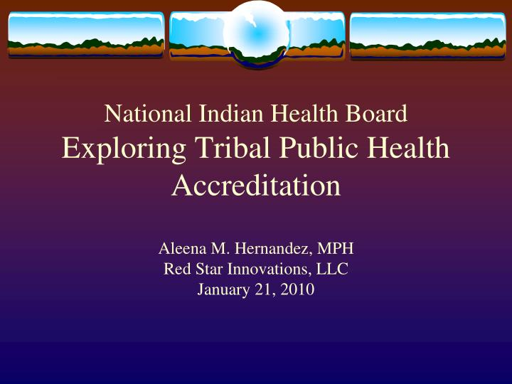 National indian health board exploring tribal public health accreditation