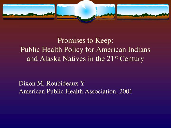 Promises to keep public health policy for american indians and alaska natives in the 21 st century
