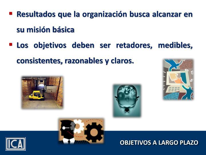 Resultados que la organización busca alcanzar en su misión básica