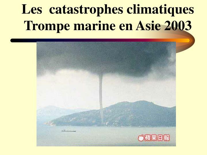 Les  catastrophes climatiques