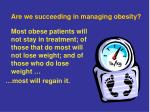 are we succeeding in managing obesity