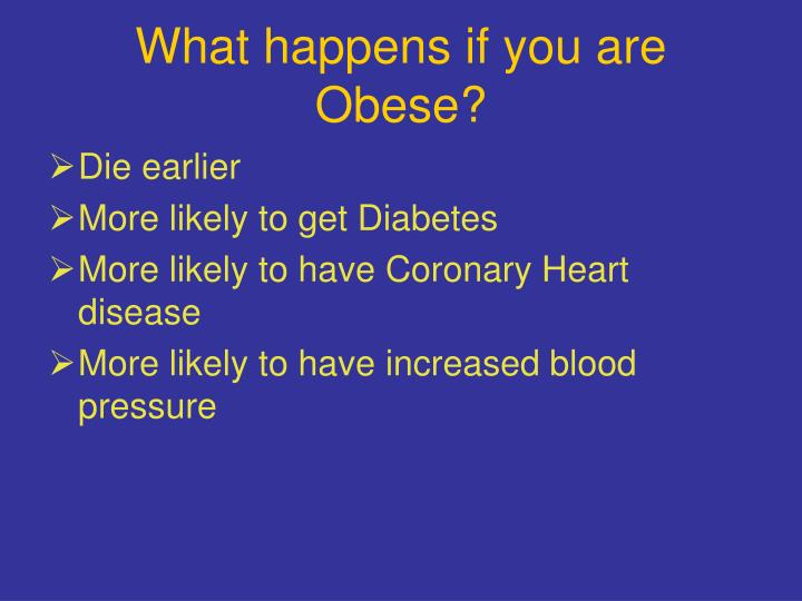 What happens if you are Obese?