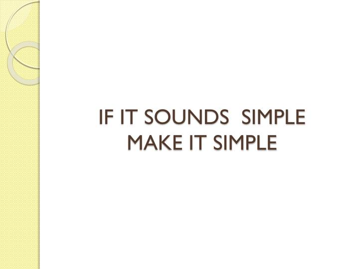 IF IT SOUNDS  SIMPLE