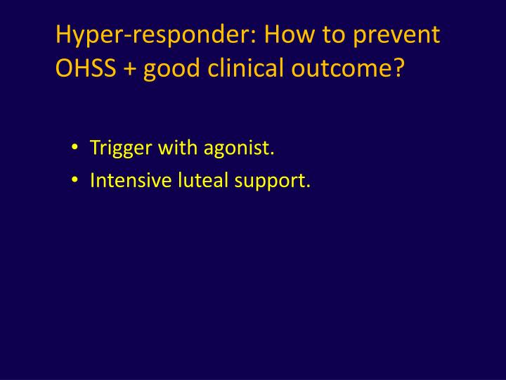 Hyper-responder: How to prevent OHSS + good clinical outcome?