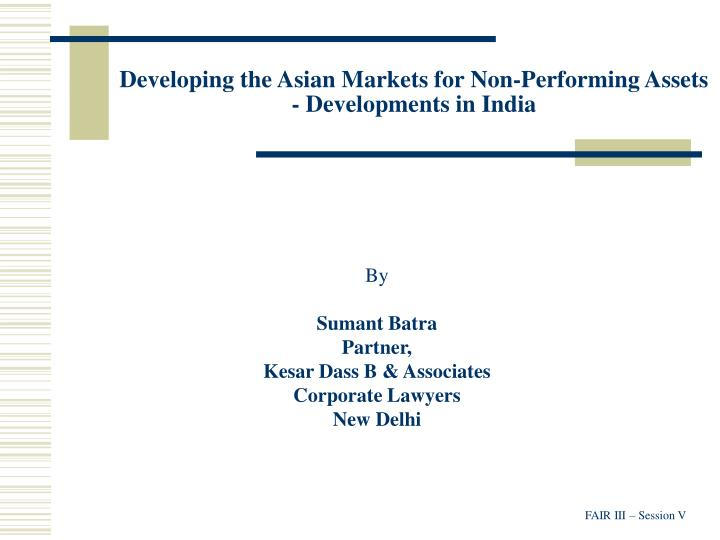 Developing the asian markets for non performing assets developments in india