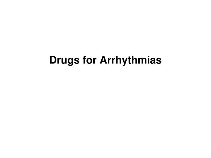 Drugs for arrhythmias