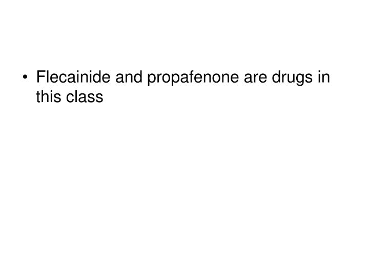 Flecainide and propafenone are drugs in this class