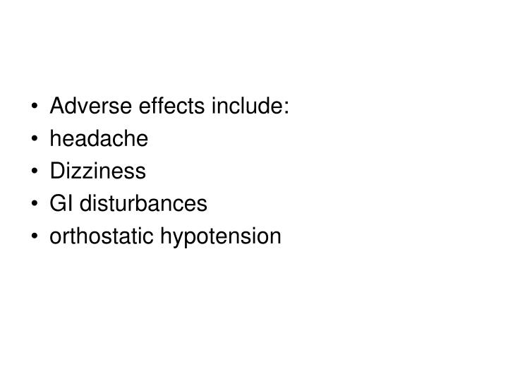 Adverse effects include: