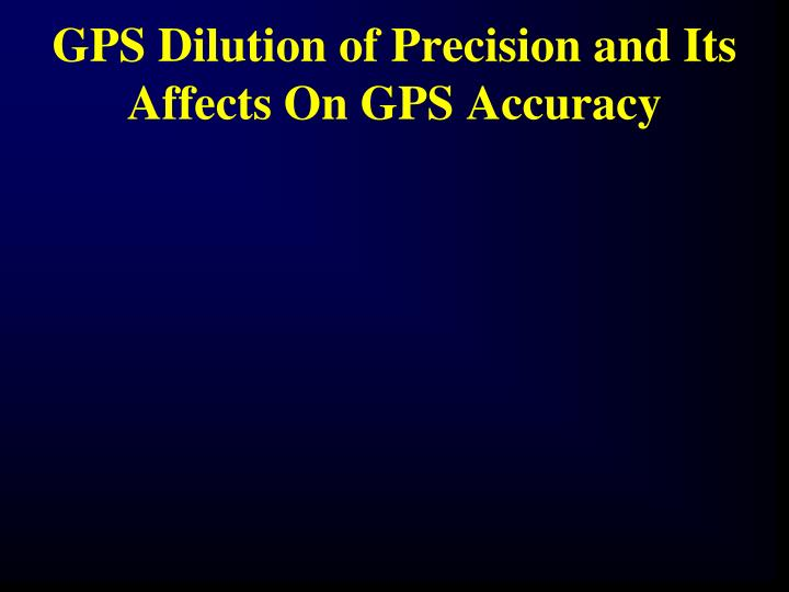 GPS Dilution of Precision and Its Affects On GPS Accuracy