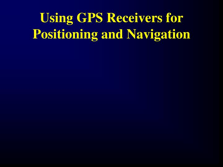 Using GPS Receivers for