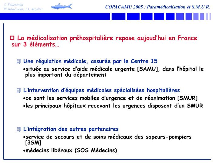 La médicalisation préhospitalière repose aujoud'hui en France sur 3 éléments…