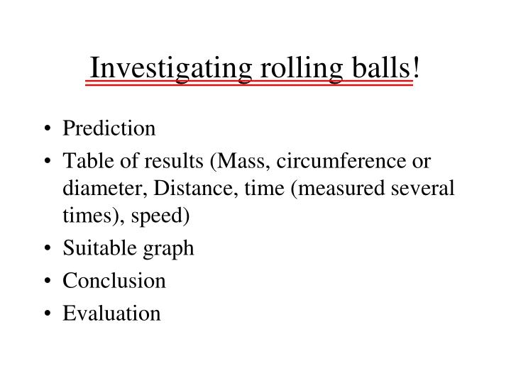 Investigating rolling balls!
