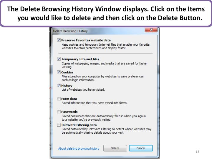 The Delete Browsing History Window displays. Click on the Items you would like to delete and then click on the Delete Button.