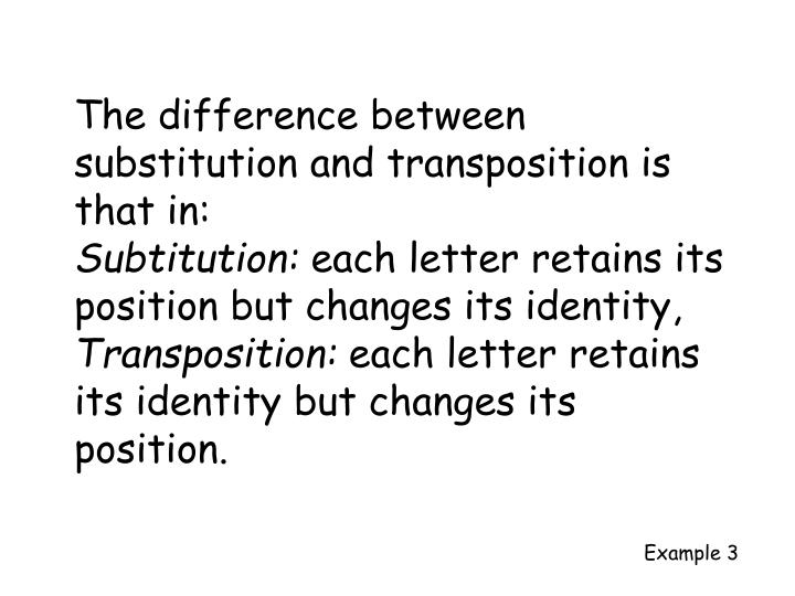 The difference between substitution and transposition is that in: