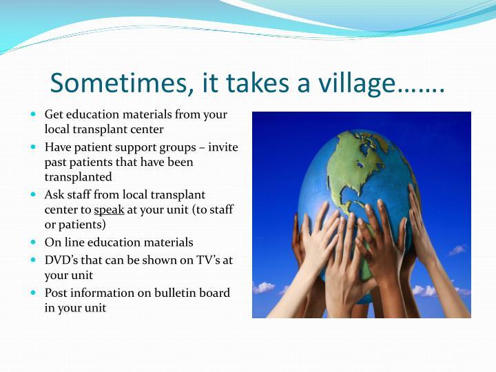 Sometimes, it takes a village…….