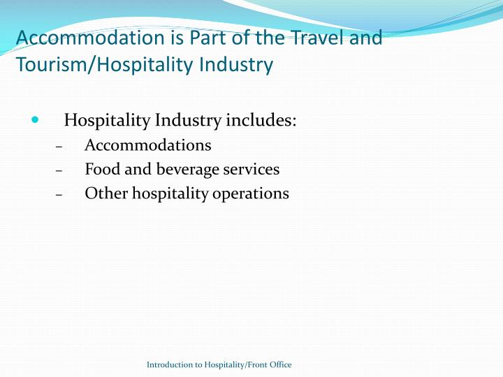 Accommodation is Part of the Travel and Tourism/Hospitality Industry