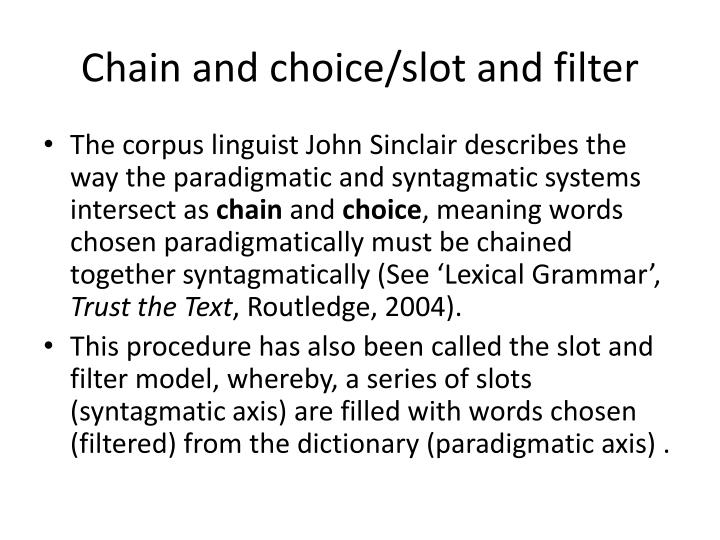Chain and choice/slot and filter