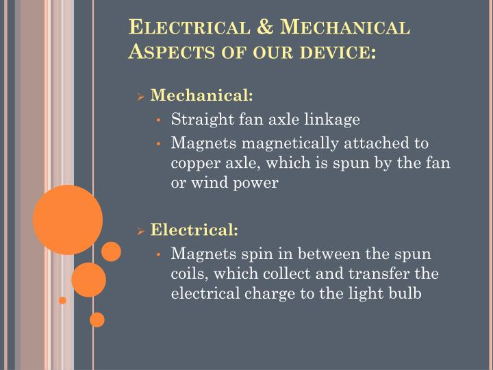 Electrical mechanical aspects of our device