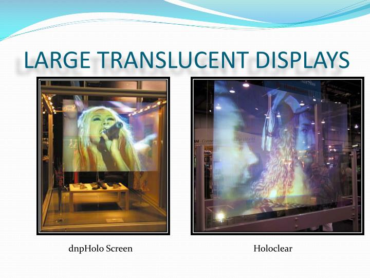 LARGE TRANSLUCENT DISPLAYS