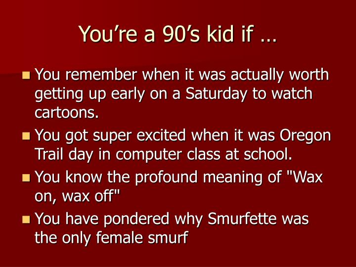 You're a 90's kid if …