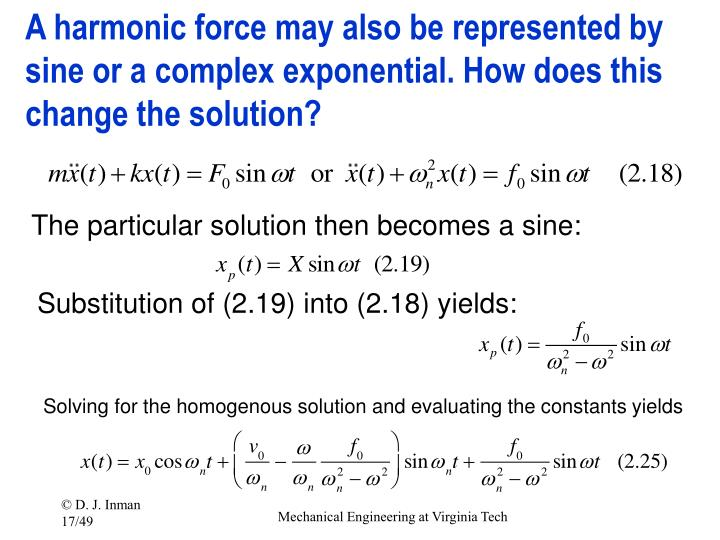 A harmonic force may also be represented by sine or a complex exponential. How does this