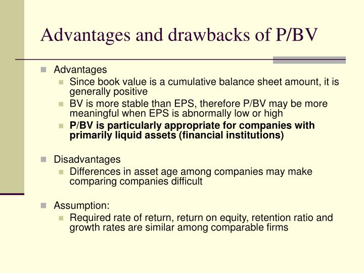 Advantages and drawbacks of P/BV
