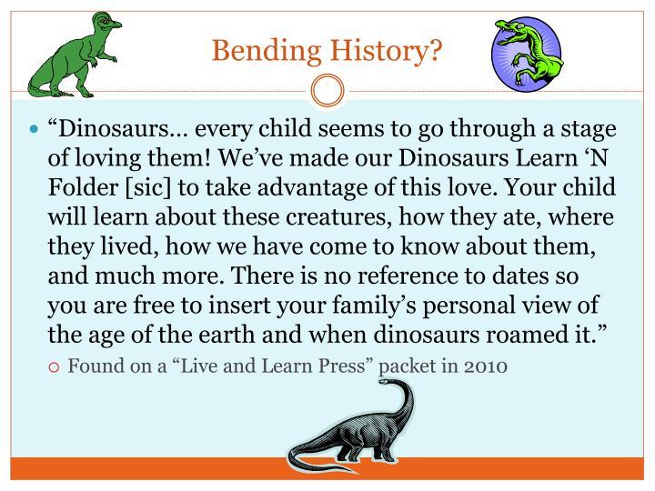 Bending History?